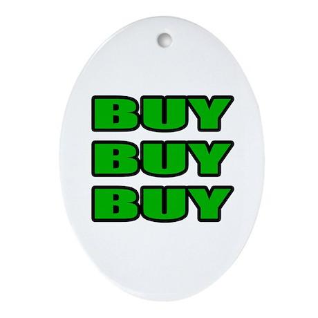"""Buy Buy Buy"" Oval Ornament"