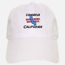 cambria california - been there, done that Baseball Baseball Cap