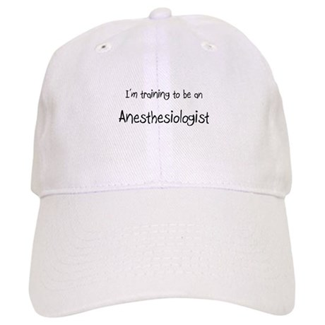 I'm Training To Be An Anesthesiologist Cap