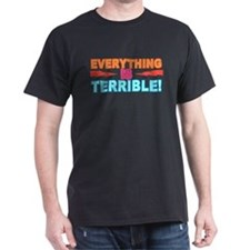 Everything is Terrible! T-Shirt