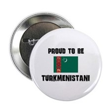 "Proud To Be TURKMENISTANI 2.25"" Button"