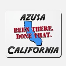 azusa california - been there, done that Mousepad