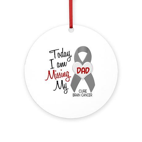 Missing 1 Dad BRAIN CANCER Ornament (Round)