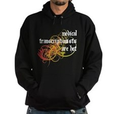 Medical Transcriptionists Are Hot Hoodie