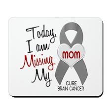 Missing 1 Mom BRAIN CANCER Mousepad