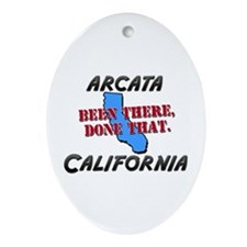 arcata california - been there, done that Ornament