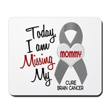 Missing 1 Mommy BRAIN CANCER Mousepad