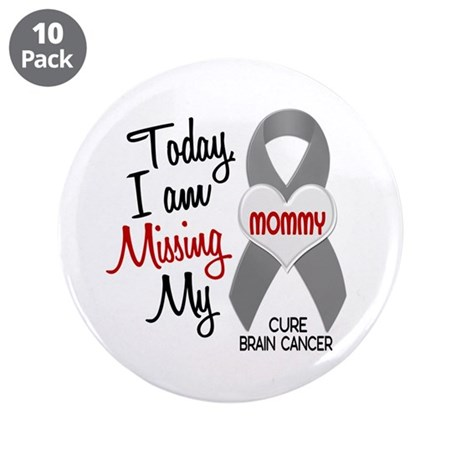 """Missing 1 Mommy BRAIN CANCER 3.5"""" Button (10 pack)"""