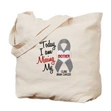 Missing 1 Mother BRAIN CANCER Tote Bag
