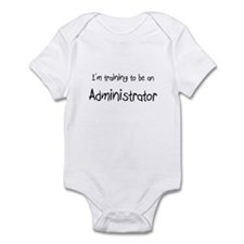 I'm Training To Be An Administrator Infant Bodysui