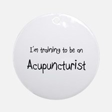 I'm Training To Be An Acupuncturist Ornament (Roun