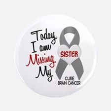 """Missing 1 Sister BRAIN CANCER 3.5"""" Button"""