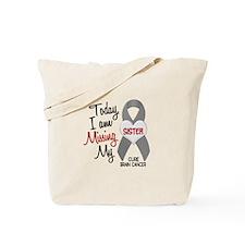 Missing 1 Sister BRAIN CANCER Tote Bag