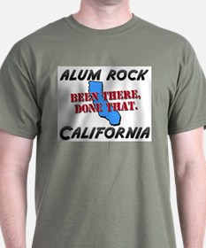 alum rock california - been there, done that T-Shirt