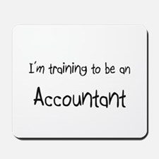 I'm Training To Be An Accountant Mousepad