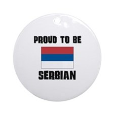 Proud To Be SERBIAN Ornament (Round)