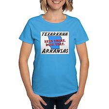texarkana arkansas - been there, done that Tee