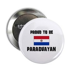 "Proud To Be PARAGUAYAN 2.25"" Button"