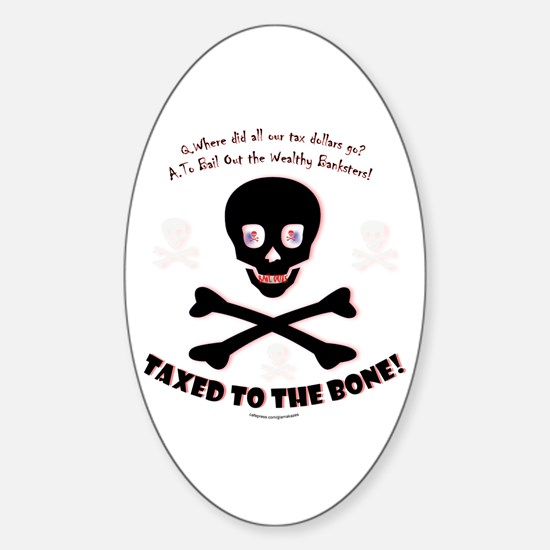 Taxed to the Bone! Oval Decal