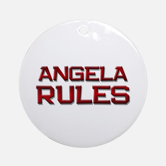 angela rules Ornament (Round)