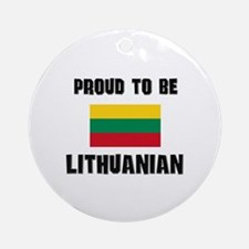 Proud To Be LITHUANIAN Ornament (Round)