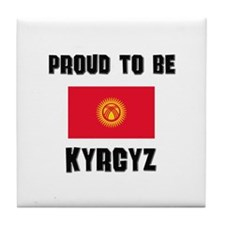 Proud To Be KYRGYZ Tile Coaster