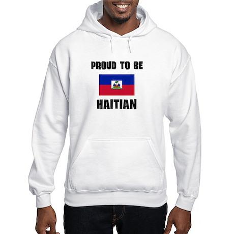 Proud To Be HAITIAN Hooded Sweatshirt
