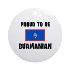 Proud To Be GUAMANIAN Ornament (Round)