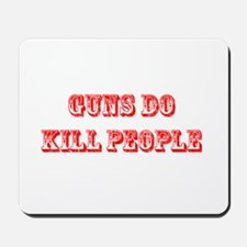 GUNS DO KILL PEOPLE Mousepad