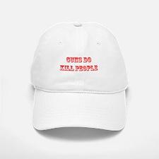 GUNS DO KILL PEOPLE Baseball Baseball Cap