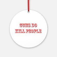 GUNS DO KILL PEOPLE Ornament (Round)