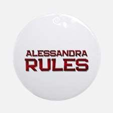 alessandra rules Ornament (Round)