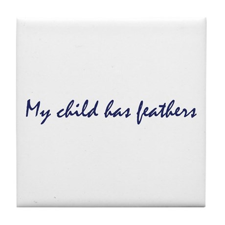 My Child Has Feathers Tile Coaster