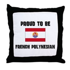Proud To Be FRENCH POLYNESIAN Throw Pillow