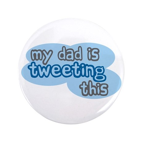 """Dad is Tweeting This 3.5"""" Button"""
