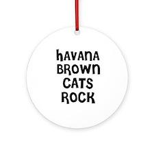 HAVANA BROWN CATS ROCK Ornament (Round)