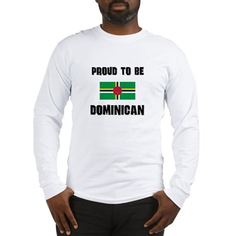 Proud To Be DOMINICAN Long Sleeve T-Shirt