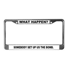 "License Plate Frame - ""WHAT HAPPEN?"""