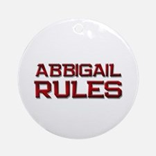 abbigail rules Ornament (Round)