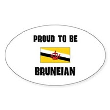 Proud To Be BRUNEIAN Oval Decal