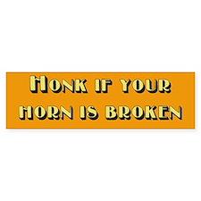 Honk if your Horn is Broken Bumper Bumper Sticker