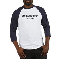 My happy hour is a nap Baseball Jersey