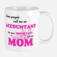 Some call me an Accountant, the most importan Mugs