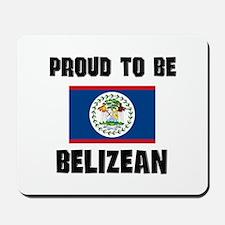 Proud To Be BELIZEAN Mousepad