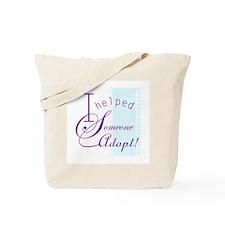 I Helped Someone Adopt! Tote Bag