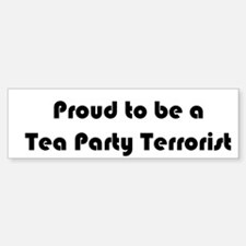 Proud Tea Party Terrorist -Bumper Bumper Bumper Sticker