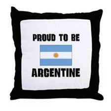 Proud To Be ARGENTINE Throw Pillow