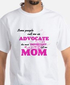 Some call me an Advocate, the most importa T-Shirt