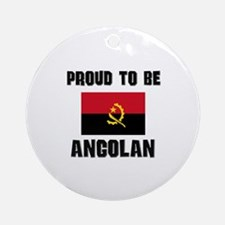 Proud To Be ANGOLAN Ornament (Round)