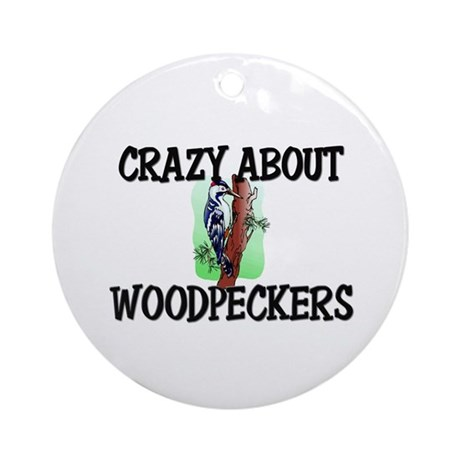 Crazy About Woodpeckers Ornament (Round)